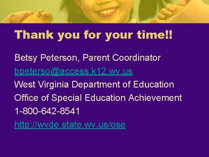Thank you for your time!! Betsy Peterson, Parent Coordinator bpeterso@access. k 12. wv. us