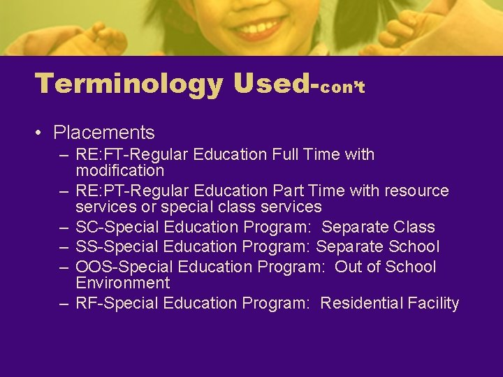 Terminology Used-con't • Placements – RE: FT-Regular Education Full Time with modification – RE:
