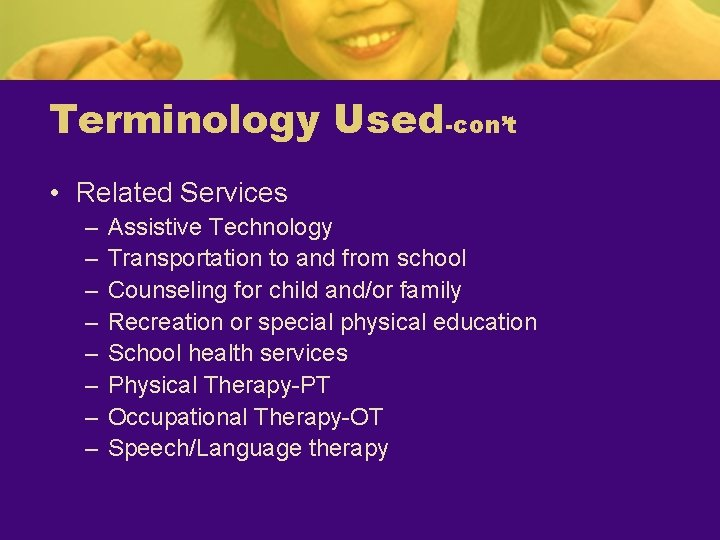 Terminology Used-con't • Related Services – – – – Assistive Technology Transportation to and