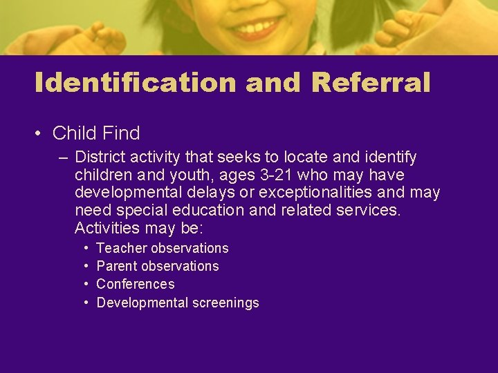 Identification and Referral • Child Find – District activity that seeks to locate and