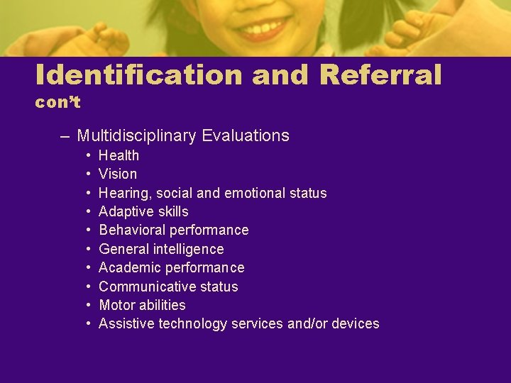 Identification and Referral con't – Multidisciplinary Evaluations • • • Health Vision Hearing, social
