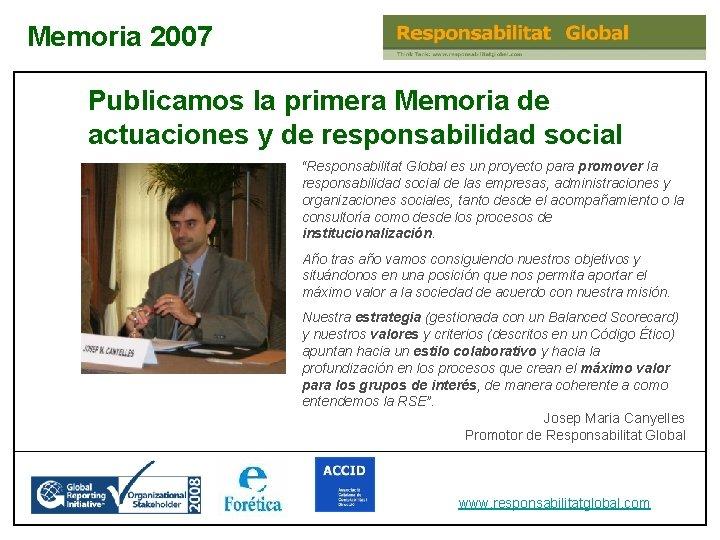 "Memoria 2007 Publicamos la primera Memoria de actuaciones y de responsabilidad social ""Responsabilitat Global"