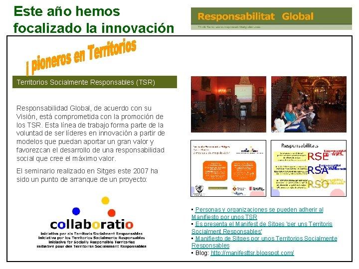 Este año hemos focalizado la innovación Territorios Socialmente Responsables (TSR) Responsabilidad Global, de acuerdo