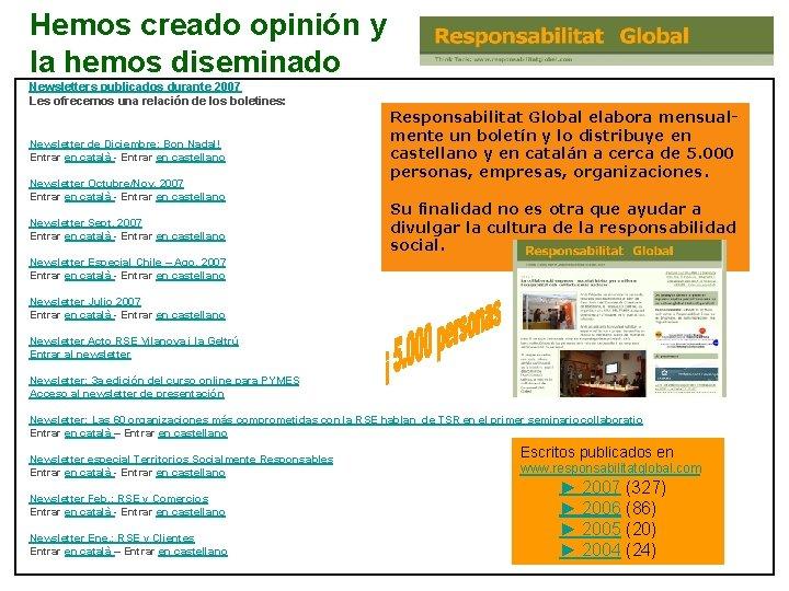 Hemos creado opinión y la hemos diseminado Newsletters publicados durante 2007 Les ofrecemos una