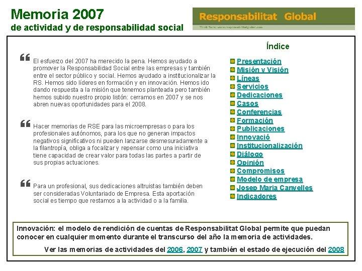 Memoria 2007 de actividad y de responsabilidad social Índice El esfuerzo del 2007 ha