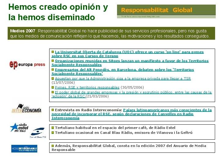 Hemos creado opinión y la hemos diseminado Medios 2007. Responsabilitat Global no hace publicidad
