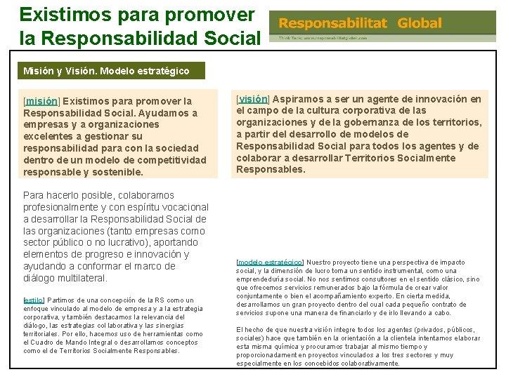 Existimos para promover la Responsabilidad Social Misión y Visión. Modelo estratégico [misión] Existimos para