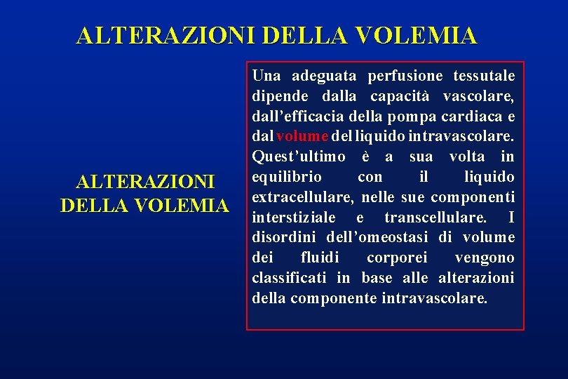 ALTERAZIONI DELLA VOLEMIA Una adeguata perfusione tessutale dipende dalla capacità vascolare, dall'efficacia della pompa