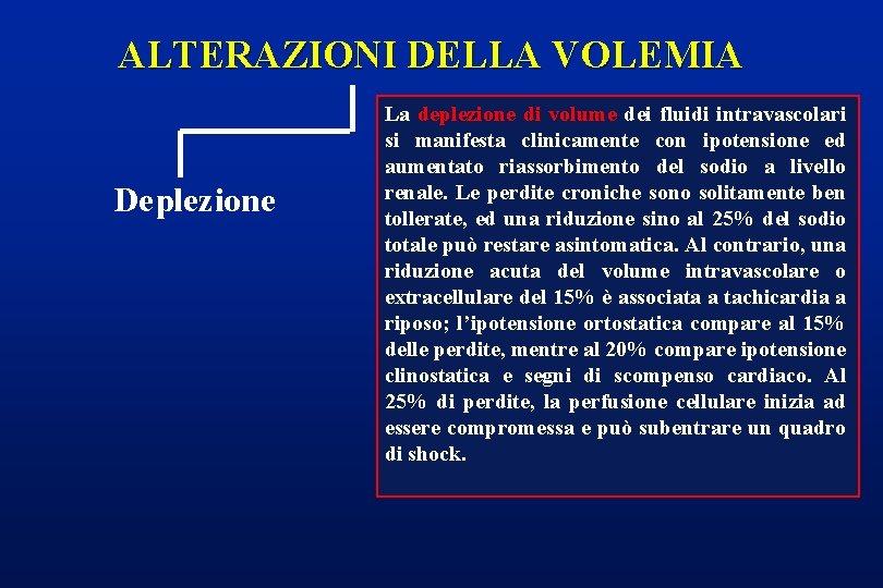 ALTERAZIONI DELLA VOLEMIA Deplezione La deplezione di volume dei fluidi intravascolari si manifesta clinicamente