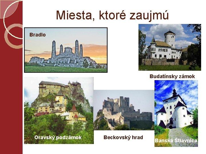 Miesta, ktoré zaujmú Bradlo Budatínsky zámok Oravský podzámok Beckovský hrad Banská Štiavnica