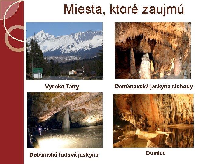 Miesta, ktoré zaujmú Vysoké Tatry Dobšinská ľadová jaskyňa Demänovská jaskyňa slobody Domica