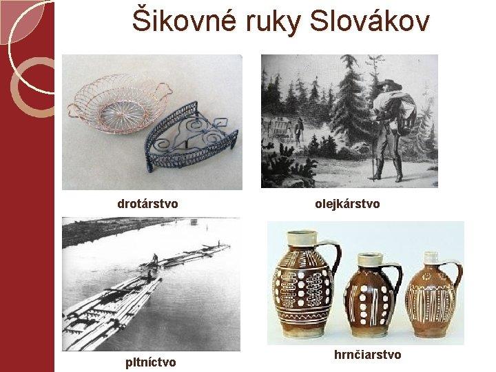 Šikovné ruky Slovákov drotárstvo pltníctvo olejkárstvo hrnčiarstvo