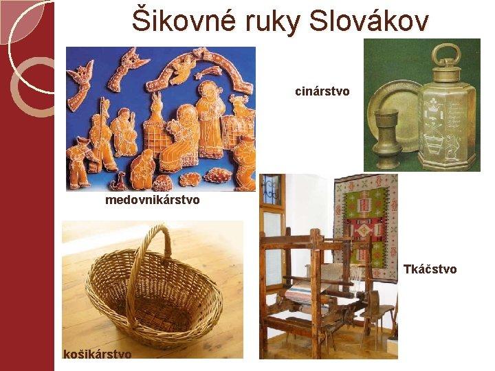 Šikovné ruky Slovákov cinárstvo medovnikárstvo Tkáčstvo košikárstvo