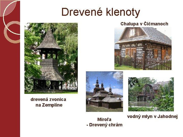 Drevené klenoty Chalupa v Čičmanoch drevená zvonica na Zemplíne Miroľa - Drevený chrám vodný
