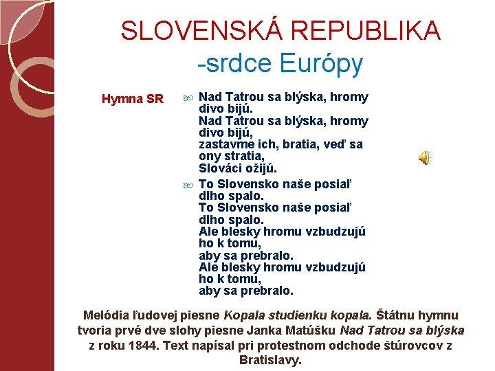 SLOVENSKÁ REPUBLIKA -srdce Európy Hymna SR Nad Tatrou sa blýska, hromy divo bijú, zastavme