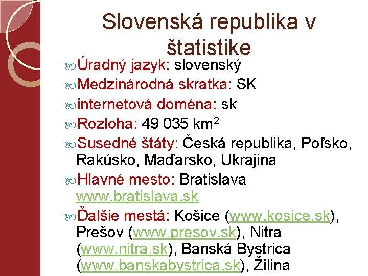 Slovenská republika v štatistike Úradný jazyk: slovenský Medzinárodná skratka: SK internetová doména: sk Rozloha:
