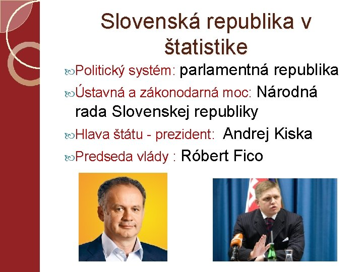 Slovenská republika v štatistike Politický systém: parlamentná republika Ústavná a zákonodarná moc: Národná rada