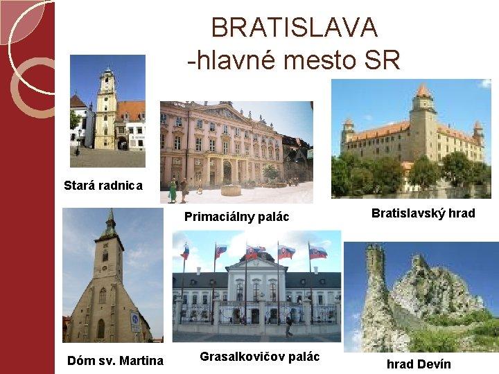 BRATISLAVA -hlavné mesto SR Stará radnica Primaciálny palác Dóm sv. Martina Grasalkovičov palác Bratislavský