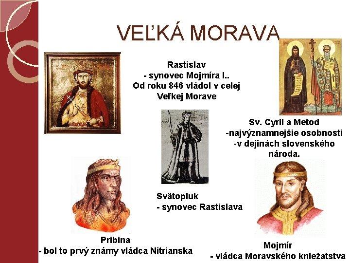 VEĽKÁ MORAVA Rastislav - synovec Mojmíra I. . Od roku 846 vládol v celej