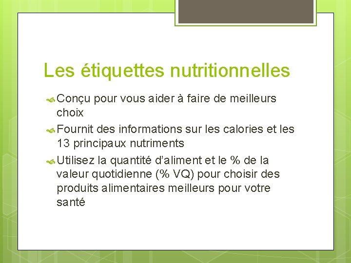 Les étiquettes nutritionnelles Conçu pour vous aider à faire de meilleurs choix Fournit des