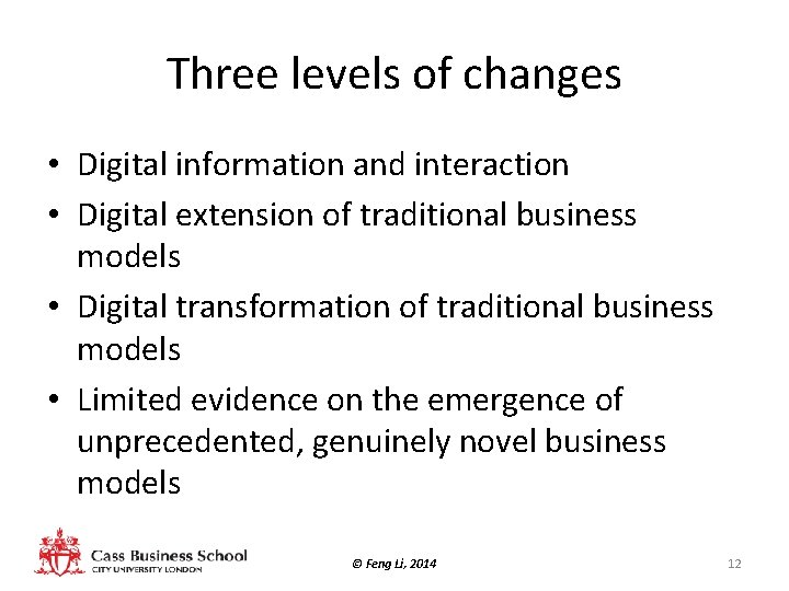 Three levels of changes • Digital information and interaction • Digital extension of traditional