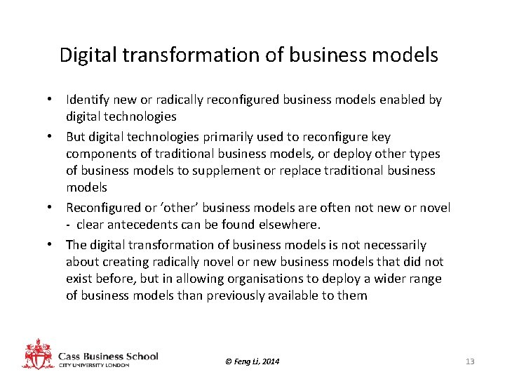Digital transformation of business models • Identify new or radically reconfigured business models enabled