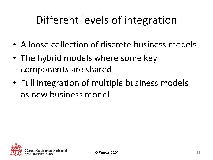 Different levels of integration • A loose collection of discrete business models • The