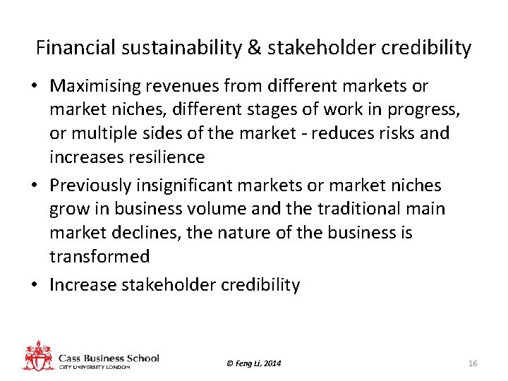 Financial sustainability & stakeholder credibility • Maximising revenues from different markets or market niches,