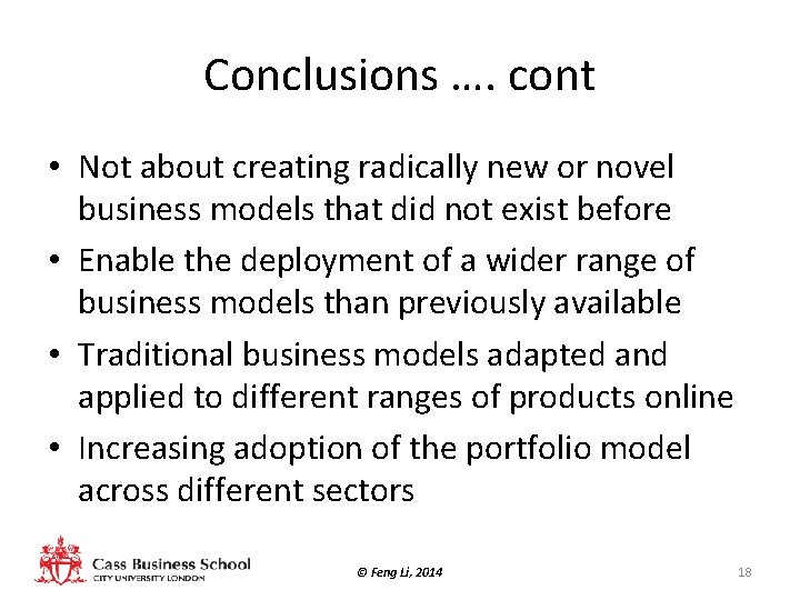 Conclusions …. cont • Not about creating radically new or novel business models that
