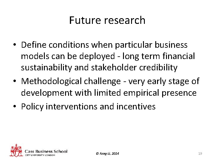 Future research • Define conditions when particular business models can be deployed - long