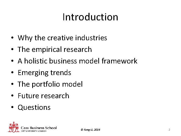 Introduction • • Why the creative industries The empirical research A holistic business model