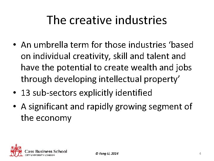 The creative industries • An umbrella term for those industries 'based on individual creativity,