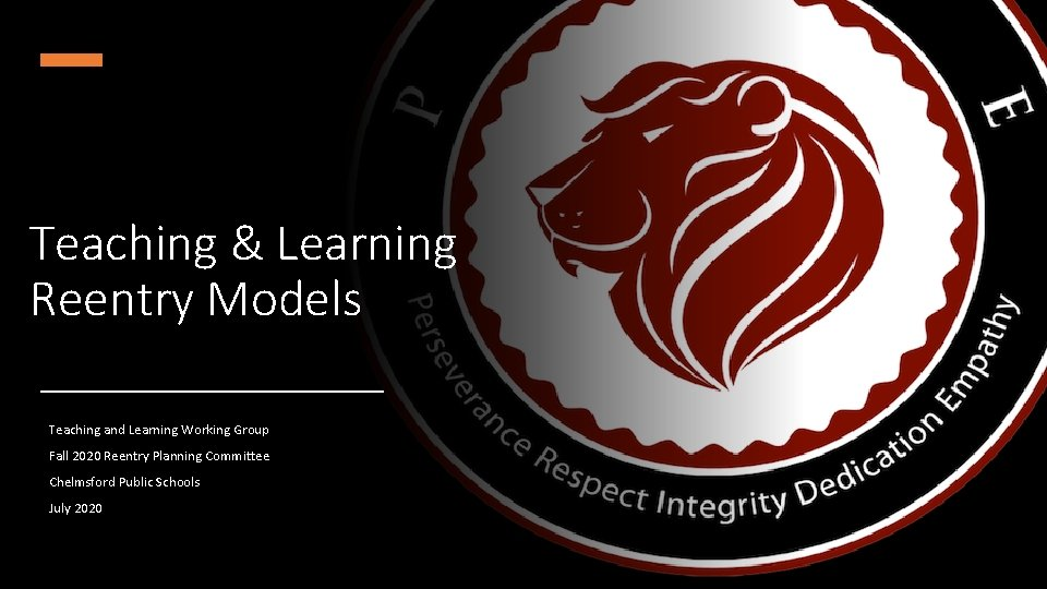 Teaching & Learning Reentry Models Teaching and Learning Working Group Fall 2020 Reentry Planning