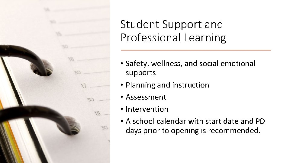 Student Support and Professional Learning • Safety, wellness, and social emotional supports • Planning
