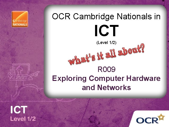 OCR Cambridge Nationals in ICT (Level 1/2) R 009 Exploring Computer Hardware and Networks