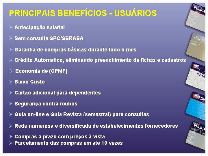 PRINCIPAIS BENEFÍCIOS - USUÁRIOS Ø Antecipação salarial Ø Sem consulta SPC/SERASA Ø Garantia de