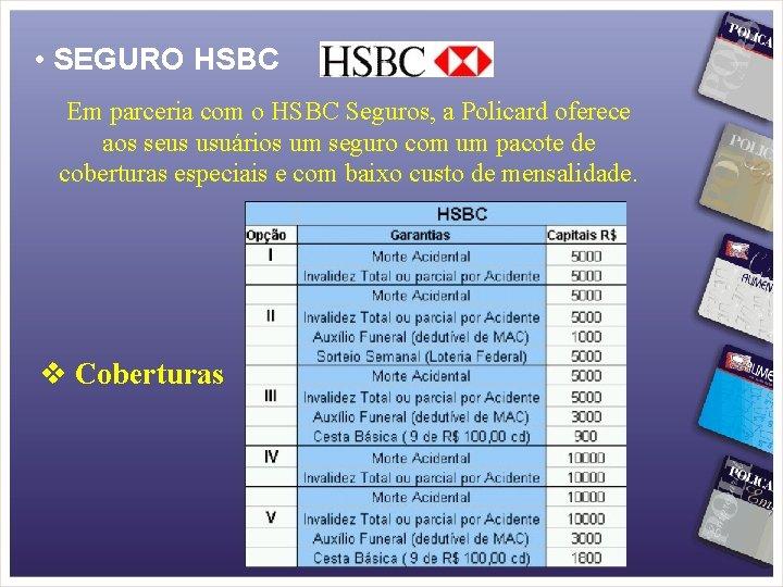 • SEGURO HSBC Em parceria com o HSBC Seguros, a Policard oferece aos