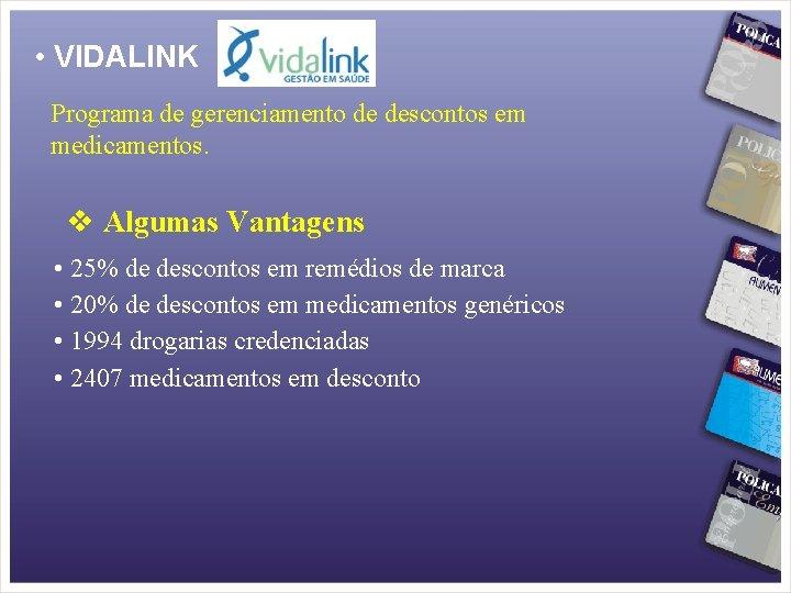 • VIDALINK Programa de gerenciamento de descontos em medicamentos. Algumas Vantagens • 25%