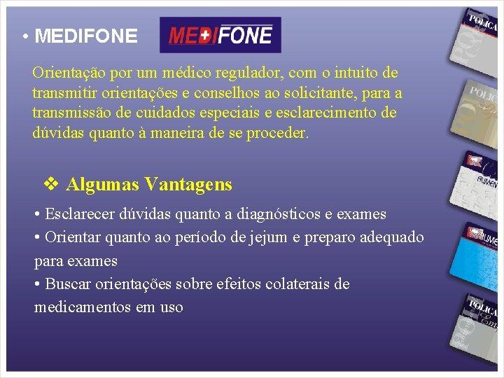 • MEDIFONE Orientação por um médico regulador, com o intuito de transmitir orientações