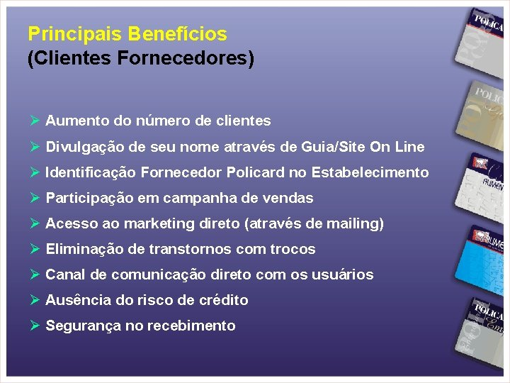 Principais Benefícios (Clientes Fornecedores) Ø Aumento do número de clientes Ø Divulgação de seu