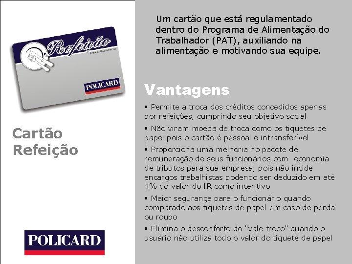 Um cartão que está regulamentado dentro do Programa de Alimentação do Trabalhador (PAT), auxiliando