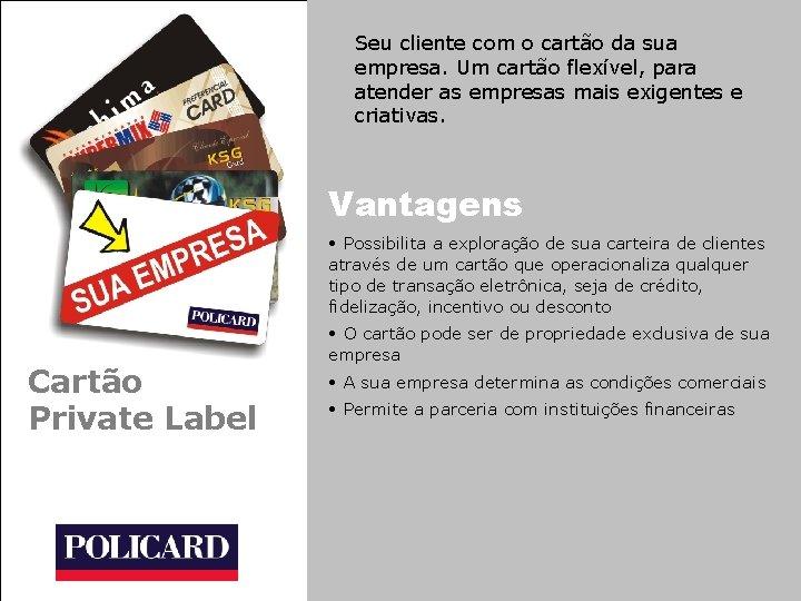 Seu cliente com o cartão da sua empresa. Um cartão flexível, para atender as