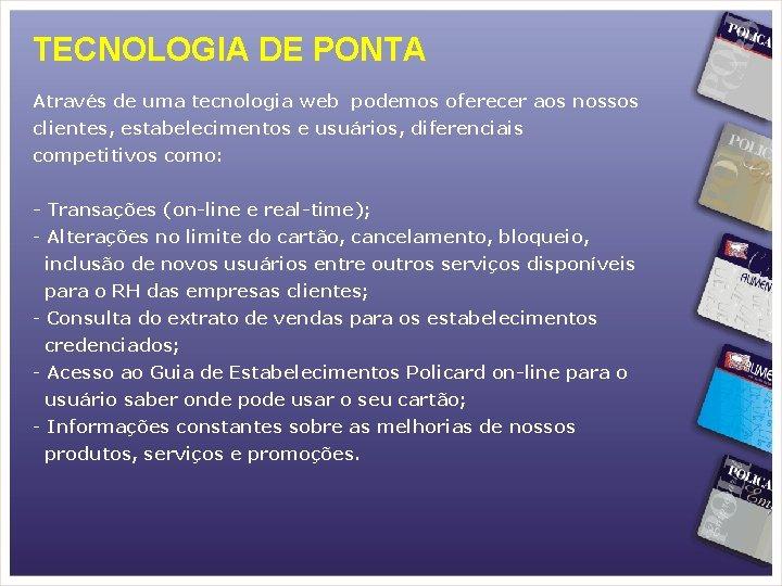 TECNOLOGIA DE PONTA Através de uma tecnologia web podemos oferecer aos nossos clientes, estabelecimentos