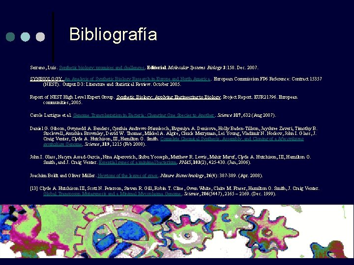Bibliografía Serrano, Luis. Synthetic biology: promises and challenges. Editorial. Molecular Systems Biology 3: 158.
