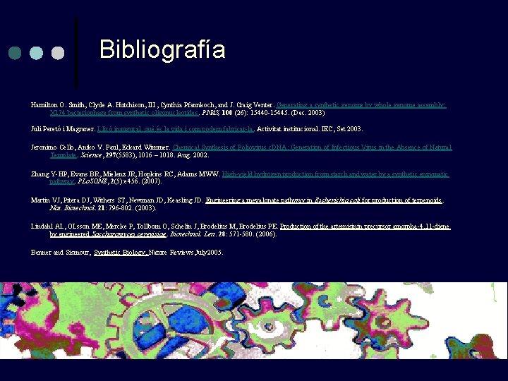 Bibliografía Hamilton O. Smith, Clyde A. Hutchison, III , Cynthia Pfannkoch, and J. Craig
