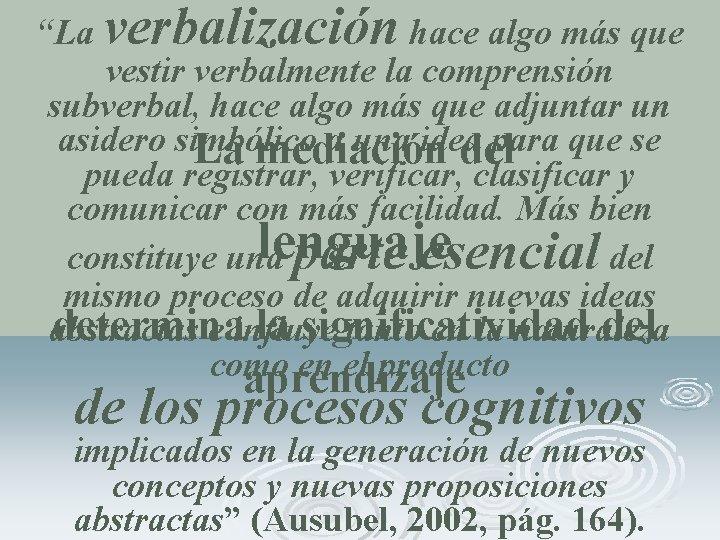 """""""La verbalización hace algo más que vestir verbalmente la comprensión subverbal, hace algo más"""
