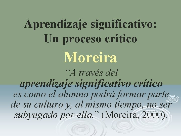 """Aprendizaje significativo: Un proceso crítico Moreira """"A través del aprendizaje significativo crítico es como"""