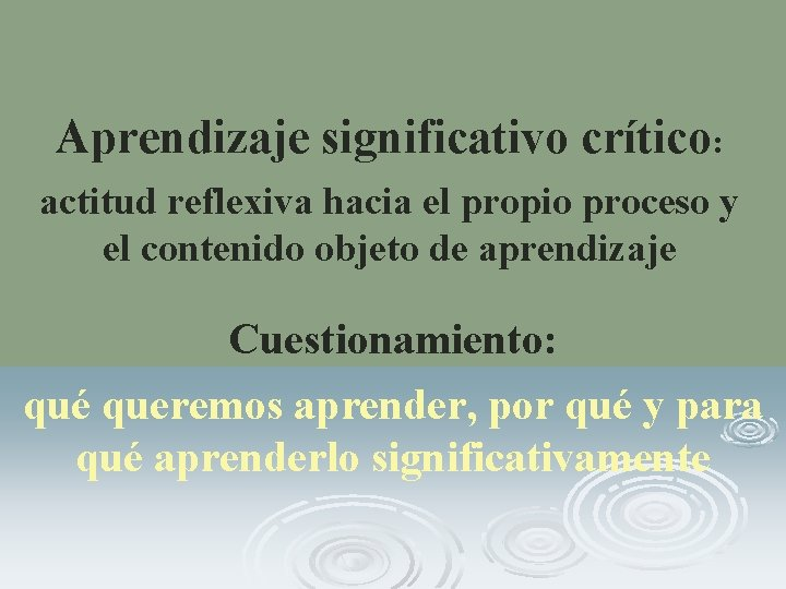 Aprendizaje significativo crítico: actitud reflexiva hacia el propio proceso y el contenido objeto de