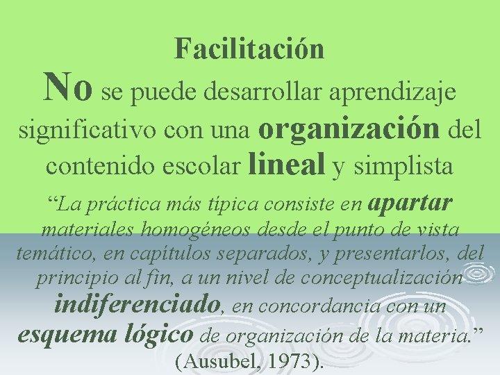 Facilitación No se puede desarrollar aprendizaje significativo con una organización del contenido escolar lineal