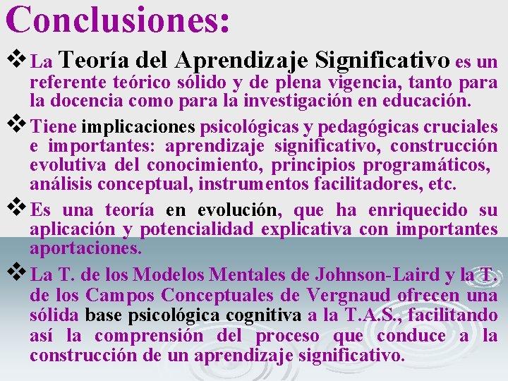 Conclusiones: v La Teoría del Aprendizaje Significativo es un referente teórico sólido y de